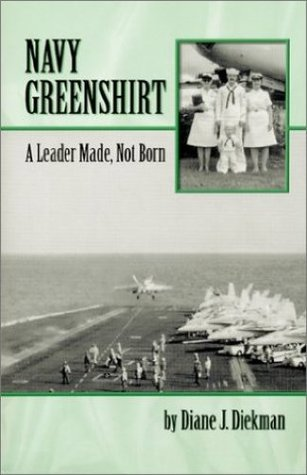 Navy Greenshirt: A Leader Made, Not Born  by  Diane Diekman