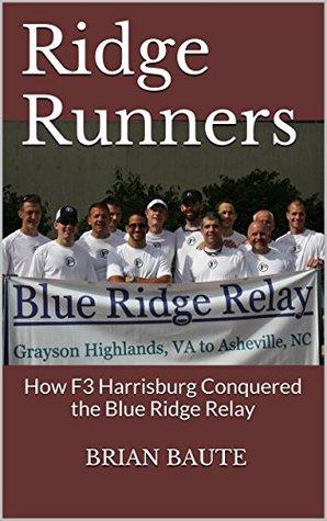 Ridge Runners: How F3 Harrisburg Conquered the Blue Ridge Relay Brian Baute