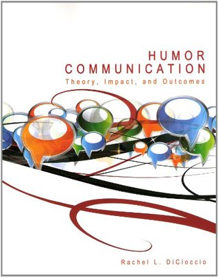 Humor Communication: Theory, Impact, and Outcomes  by  DICIOCCIO RACHEL L