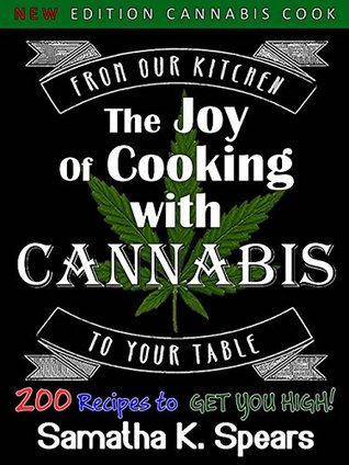 The Joy Of Cooking With Cannabis, Low-Carb Get High Marijuana Cookbook Samatha K. Spears