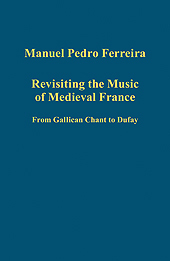 Revisiting the Music of Medieval France: from Gallican Chant to Dufay Manuel Pedro Ferreira