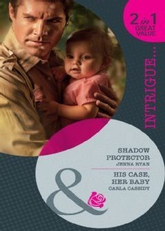 Shadow Protector / His Case, Her Baby  by  Jenna Ryan