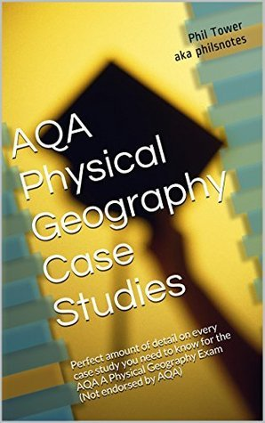 AQA Physical Geography Case Studies GCSE: Perfect amount of detail on every case study you need to know for the AQA A Physical Geography Exam  by  Phil Tower
