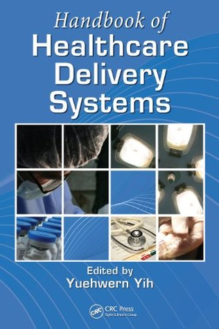 Handbook of Healthcare Delivery Systems (Industrial and Systems Engineering Series)  by  Yih