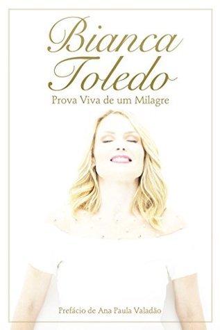 Bianca Toledo: Prova viva de um milagre  by  Bianca Toledo