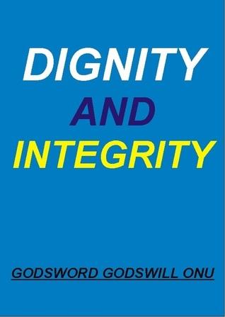 Dignity and Integrity Godsword Godswill Onu