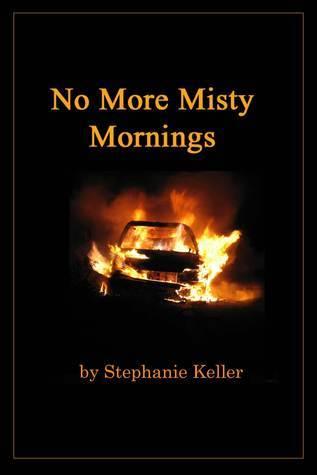 No More Misty Mornings Stephanie Keller