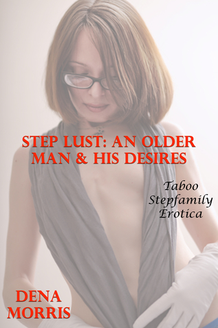 Step Lust: An Older Man & His Desires Dena Morris
