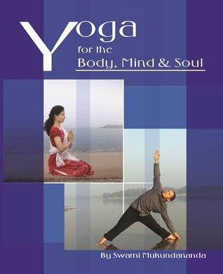 Yoga for the Body, Mind and Soul Swami Mukundananda
