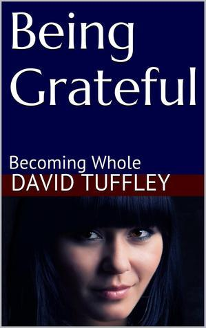 Being Grateful: Becoming Whole  by  David Tuffley