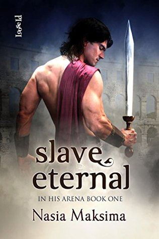 Slave Eternal (In His Arena, #1)  by  Nasia Maksima