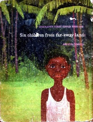 Geography First Series, Book One : Six Children from Far-away Lands A.B. Archer