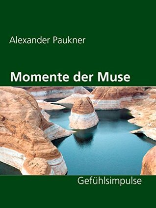 Momente der Muse: Gefühlsimpulse  by  Alexander Paukner