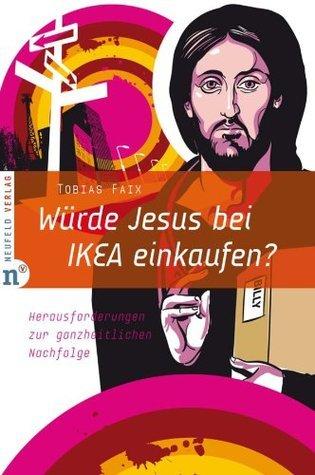 Würde Jesus bei IKEA einkaufen?: Herausforderungen zur ganzheitlichen Nachfolge  by  Tobias Faix
