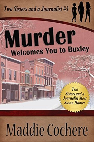 Murder Welcomes You to Buxley (Two Sisters and a Journalist #3) Maddie Cochere