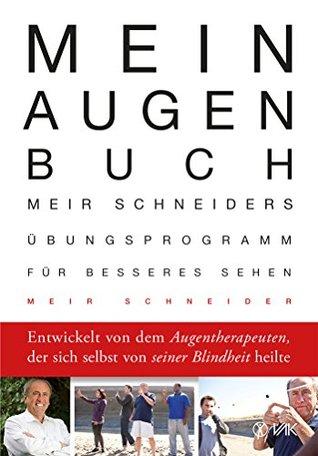 Mein Augen-Buch: Meir Schneiders Übungsprogramm für besseres Sehen Entwickelt von dem Augentherapeuten, der sich se  by  Meir Schneider