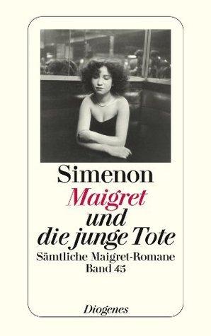 Maigret und die junge Tote: Sämtliche Maigret-Romane Band 45  by  Georges Simenon