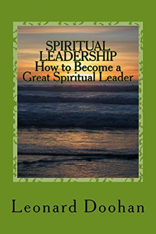 SPIRITUAL LEADERSHIP How to Become a Great Spiritual Leader Leonard Doohan