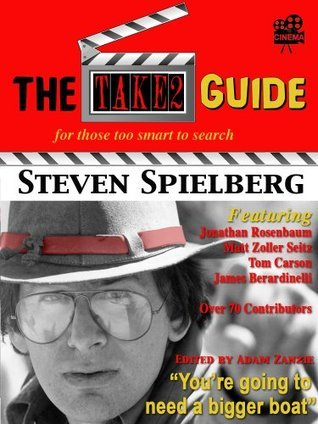 The Take2 Guide To Steven Spielberg: for those too smart to search (The Take2 Guides)  by  Adam Zanzie
