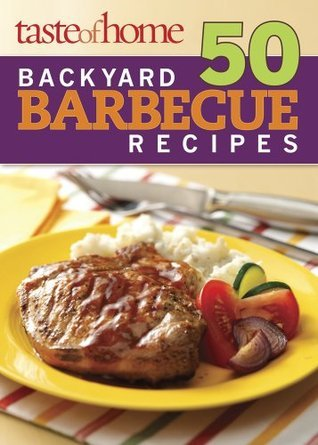 Taste of Home 50 Backyard Barbecue Recipes  by  Taste of Home