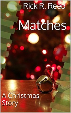 Matches: A Christmas Story  by  Rick R. Reed