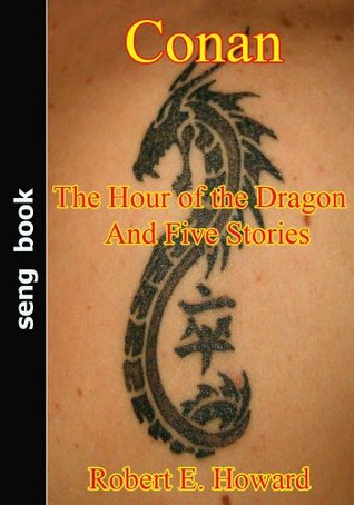 Conan The Hour of the Dragon And Five Stories  by  Robert E. Howard