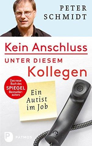 Kein Anschluss unter diesem Kollegen: Ein Autist im Job  by  Peter Schmidt