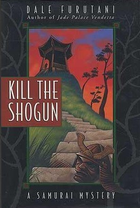 Kill the Shogun (Matsuyama Kaze, #3) Dale Furutani