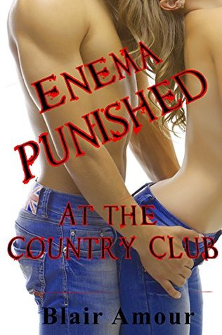 Enema Punished: At the Country Club - - Spanking Domestic Discipline Enema Punishment  by  Blair Amour