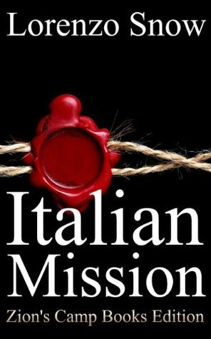 Italian Mission (Illustrated) (Zions Camp Books LDS Classics Book 6)  by  Lorenzo Snow