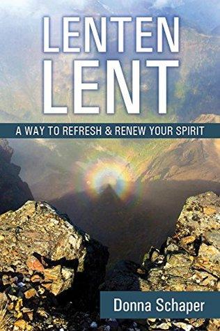 Lenten Lent: A Way to Refresh & Renew Your Spirit Donna Schaper