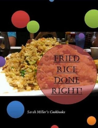 Fried Rice Done Right Sarah Miller