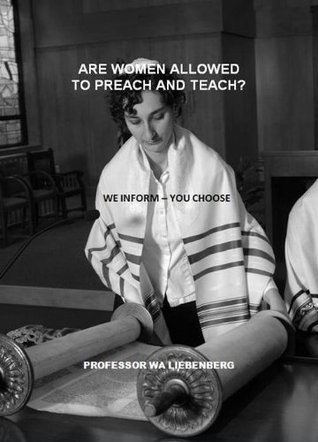 Are Women allowed to Preach and Teach  by  W.A. Liebenberg