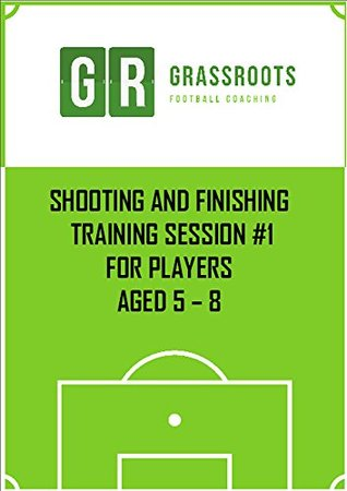 Soccer Training - Shooting training practice 1 for players aged 5 - 8 (Soccer coaching sessions for players aged 5 to 8)  by  Mike Trusson