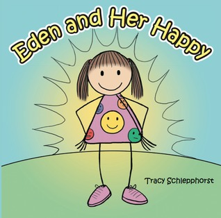Eden and Her Happy  by  Tracy Schlepphorst