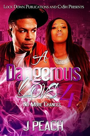 A Dangerous Love 4: No More Chances  by  J. Peach