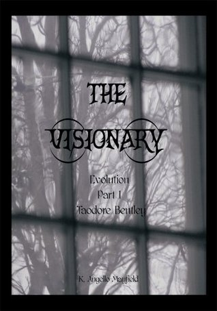 The Visionary:Evolution: Part 1 - Taodore Bentley  by  K. Angello-Mayfield