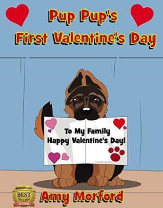 Pup Pups First Valentines Day (Childrens Bedtime Stories): The Pup Pup Series Amy Morford
