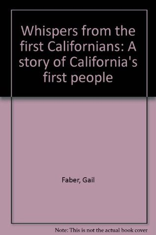Whispers from the first Californians: A story of Californias first people  by  Gail Faber