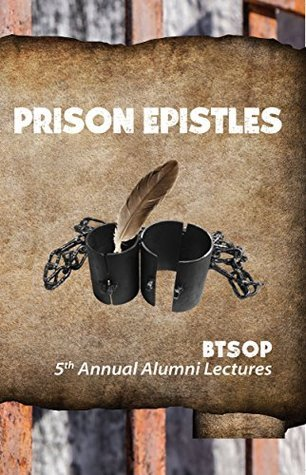 Prison Epistles: The 5th Annual Brown Trail Alumni Lectures Landon Rowell