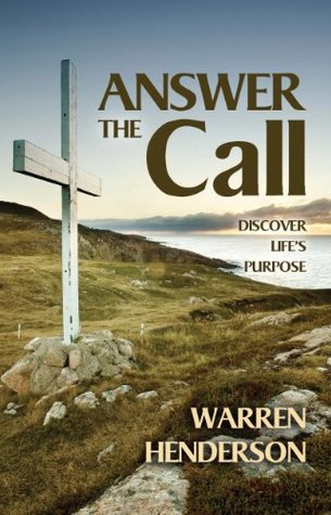 Answer the Call: Discover Lifes Purpose  by  Warren Henderson