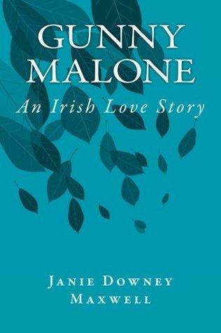 Gunny Malone: An Irish Love Story  by  Ms. Janie Downey Maxwell