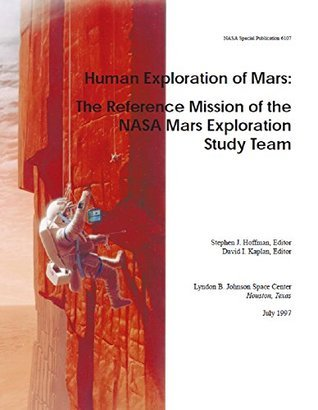 Human Exploration of Mars : The Reference Mission of the NASA Mars Exploration Study Team NASA