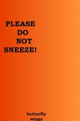 PLEASE DO NOT SNEEZE!  by  Butterfly Wings