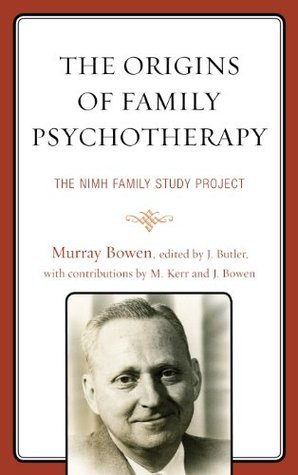 The Origins of Family Psychotherapy: The NIMH Family Study Project Murray Bowen