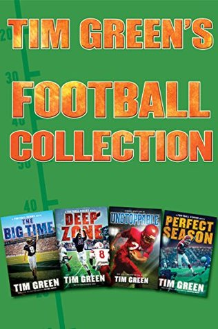 Tim Greens Football Collection: The Big Time, Deep Zone, Unstoppable, Perfect Season Tim Green