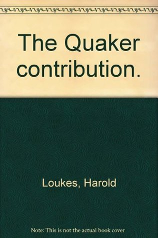 The Quaker Contribution  by  Harold Loukes