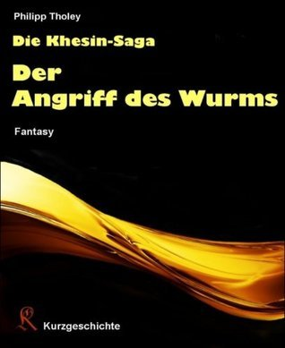 Der Angriff des Wurms: Episode aus der Khesin-Saga  by  Philipp Tholey