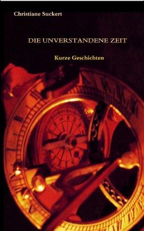 Die unverstandene Zeit  by  Christiane Suckert