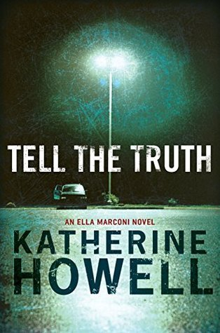 Tell the Truth: An Ella Marconi Novel 8 Katherine Howell